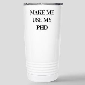 Don't Make Me Use 16 oz Stainless Steel Travel Mug