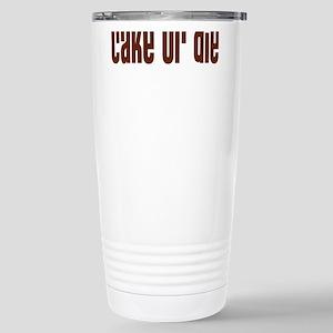 CAKE OR DIE Stainless Steel Travel Mug