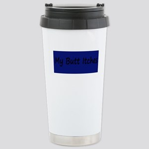 MY BUTT ITCHES Stainless Steel Travel Mug