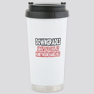 """Downgrades...Not Cool"" Stainless Steel Travel Mug"