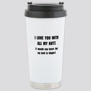 Love You With Butt Stainless Steel Travel Mug