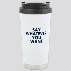 Say Whatever You Want Travel Mug