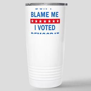 DONT BLAME ME DEMOCRAT Stainless Steel Travel Mug