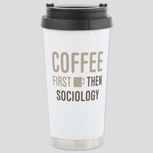 Coffee Then Sociology Stainless Steel Travel Mug