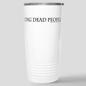 I Dig Dead People Stainless Steel Travel Mug