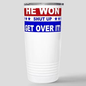 He Won Shut Up Get Over Stainless Steel Travel Mug