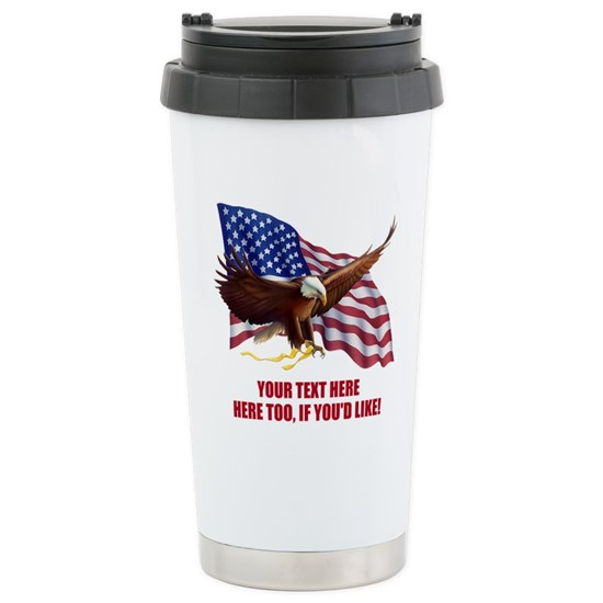 Customized Patriotic Flag Eagle Message 16 Oz Stainless Steel Travel Mug Personalized American F Stainless Steel Travel Mug By Themartyred Cafepress