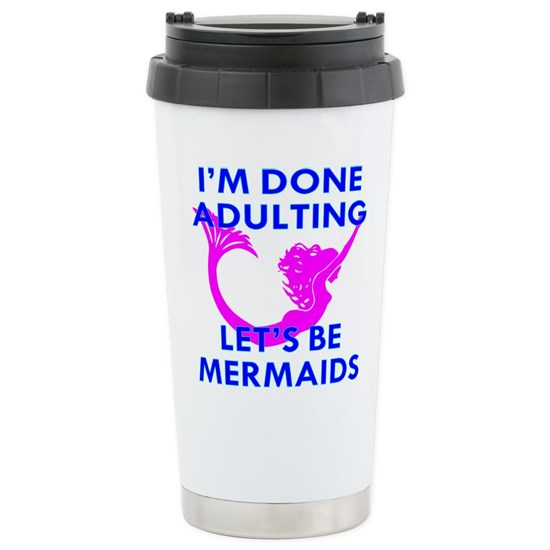 I'm Done Adulting Let's Be Mermaids