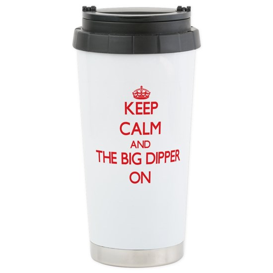 Keep Calm and The Big Dipper ON