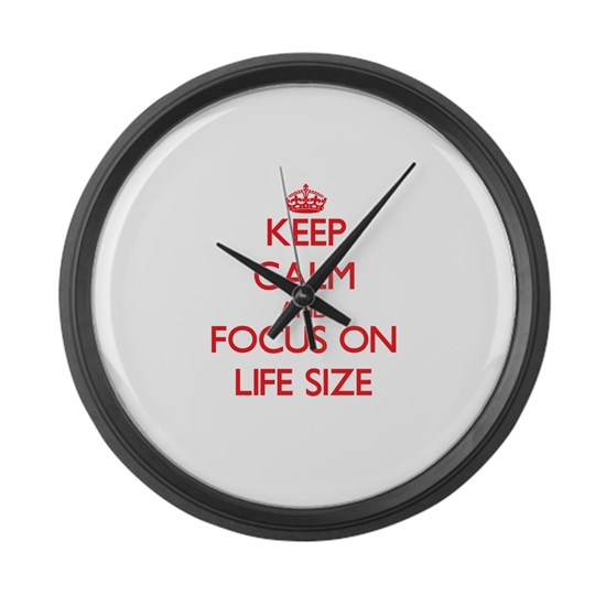 Keep Calm and focus on Life Size