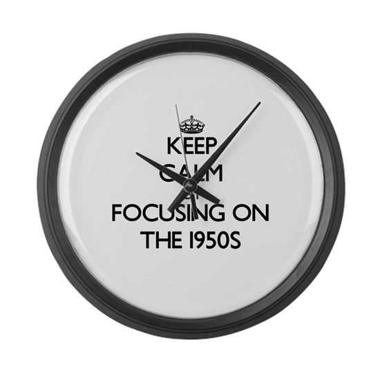 Keep Calm by focusing on The 1950S