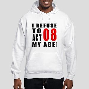 I Refuse 08 Birthday Designs Hooded Sweatshirt
