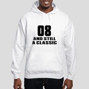 08 And Still A Classic Birthday Hooded Sweatshirt