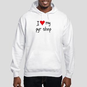 I LOVE MY Pyr Shep Hooded Sweatshirt