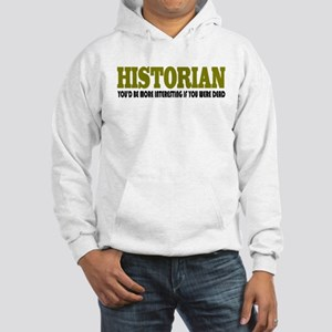 Historian Funny Quote Hooded Sweatshirt
