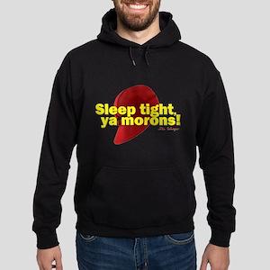 Sleep Tight, Ya Morons! Hoodie (dark)