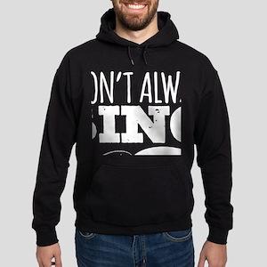 I Don't Always Sing Hoodie (dark)