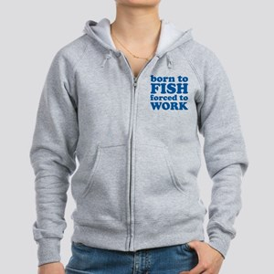 Born To Fish Forced To Work Women's Zip Hoodie