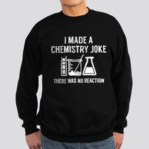 I Made A Chemistry Joke Sweatshirt (dark)