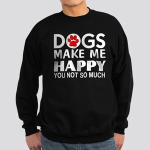 Dogs make me happy You Not so much Jumper Sweater