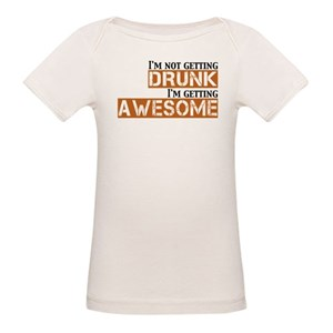 94d76804d Drunk Awesome Organic Baby T-Shirts - CafePress