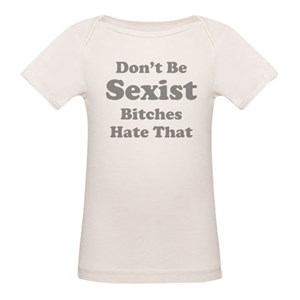 c02e2252 Sexist Organic Baby T-Shirts - CafePress