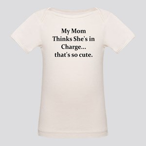 MY MOM THINKS SHE'S IN CHARGE T-Shirt
