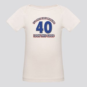 It's Not Easy Making 40 look Organic Baby T-Shirt
