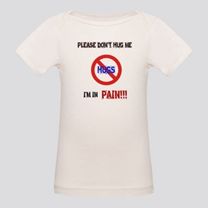 Please don't hug me, I'm in pain! Organic Baby T-S