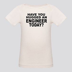 Have You Hugged An Engineer Today? Organic Baby T-