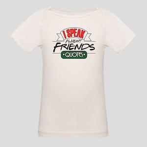 I Speak Friends Quotes Organic Baby T-Shirt