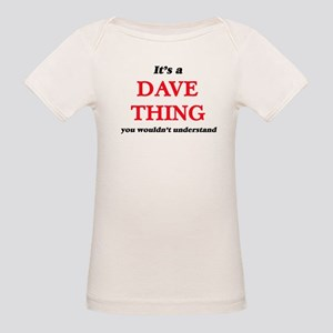 It's a Dave thing, you wouldn't un T-Shirt