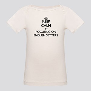 Keep calm by focusing on English Setters T-Shirt