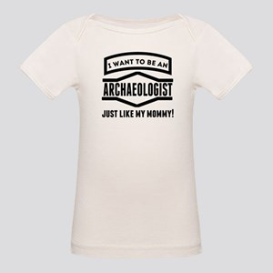 Archaeologist Just Like My Mommy T-Shirt