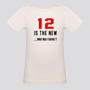12 Is The New What Was I Sayi Organic Baby T-Shirt