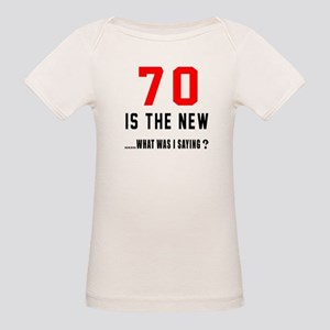 70 Is The New What Was I Sayi Organic Baby T-Shirt