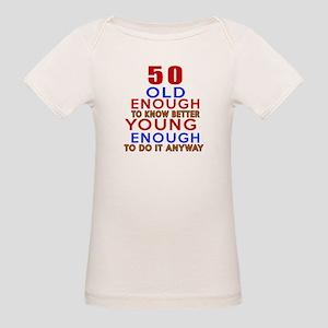 50 Old Enough Young Enough Bi Organic Baby T-Shirt