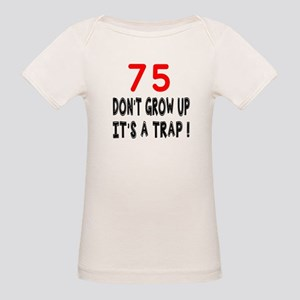 75 Don't Grow Birthday Design Organic Baby T-Shirt