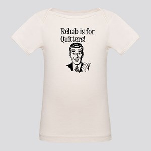 Rehab is for quitters Organic Baby T-Shirt