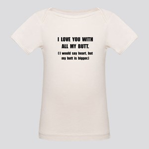 Love You With Butt Organic Baby T-Shirt