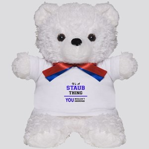 It's STAUB thing, you wouldn't understa Teddy Bear