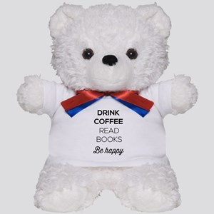 Drink coffee read books be happy Teddy Bear