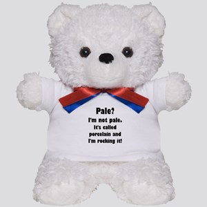 Pale? I'm Not Pale. Teddy Bear