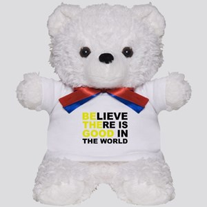 Believe There Is Good In The World Teddy Bear