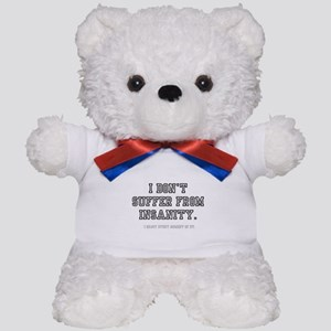 I DONT SUFFER FROM INSANITY! Teddy Bear