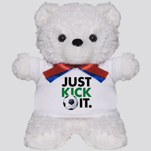 JUST KICK IT. Teddy Bear