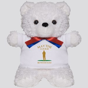 May The Course Be With You Teddy Bear