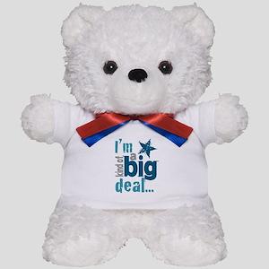 Im Kind of a Big Deal Teddy Bear