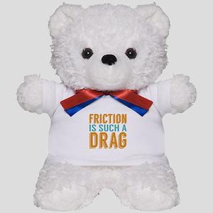 Friction is a Drag Teddy Bear