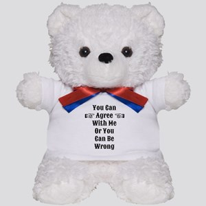 Agree Or Be Wrong Teddy Bear